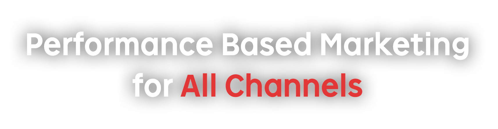 Performance Based Marketing for All Channels